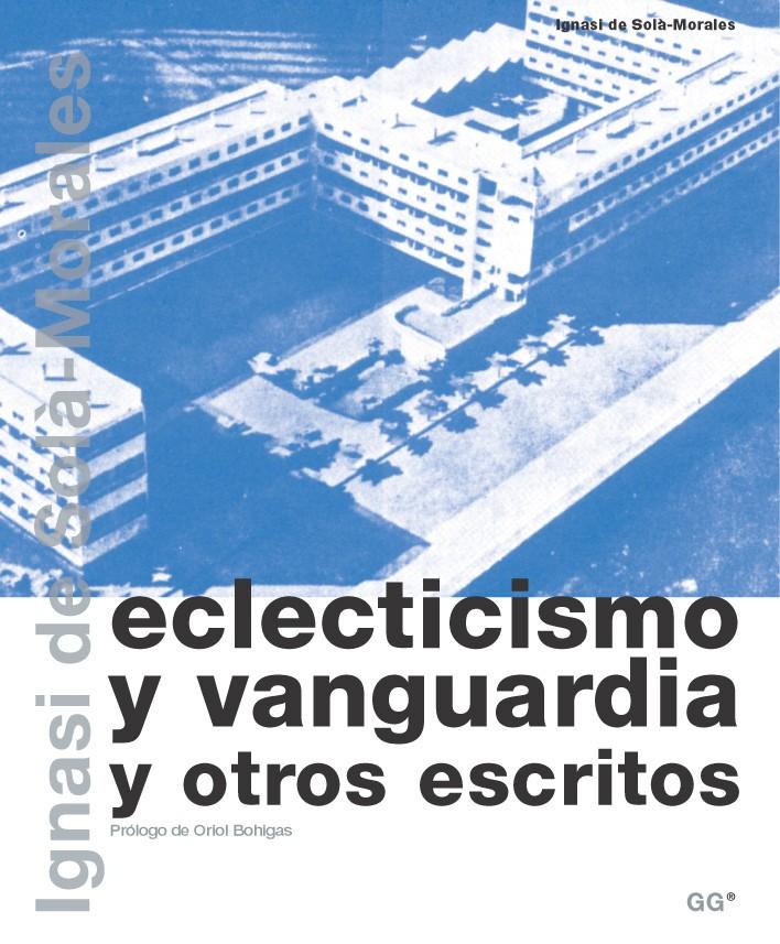 Eclecticismo y vanguardia y otros escritos